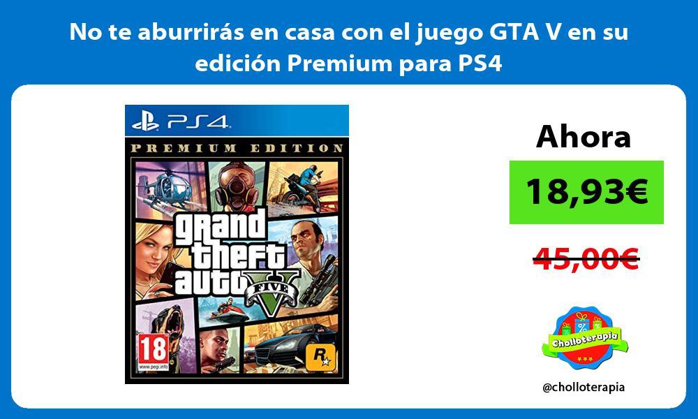 No te aburrirás en casa con el juego GTA V en su edición Premium para PS4