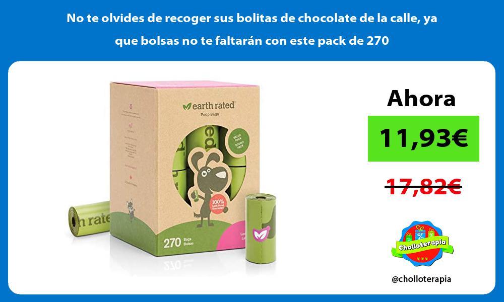 No te olvides de recoger sus bolitas de chocolate de la calle ya que bolsas no te faltarán con este pack de 270