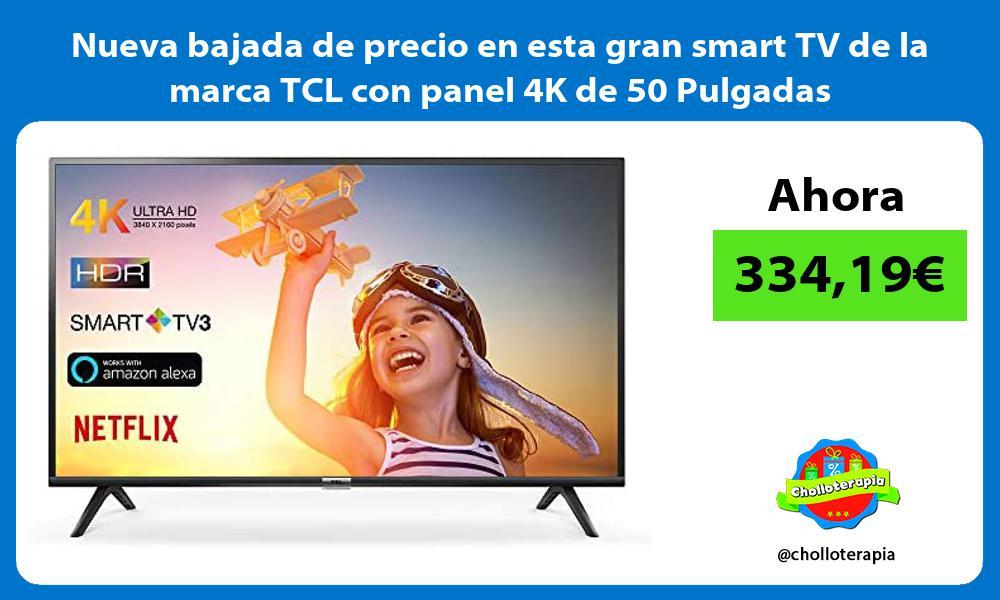 Nueva bajada de precio en esta gran smart TV de la marca TCL con panel 4K de 50 Pulgadas