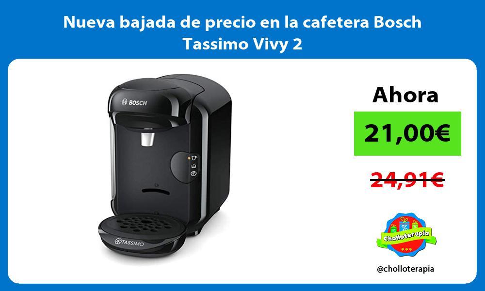 Nueva bajada de precio en la cafetera Bosch Tassimo Vivy 2