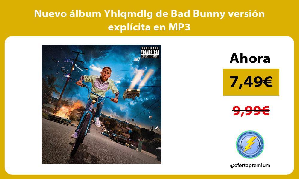 Nuevo álbum Yhlqmdlg de Bad Bunny versión explícita en MP3
