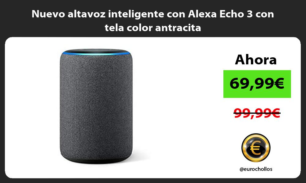 Nuevo altavoz inteligente con Alexa Echo 3 con tela color antracita