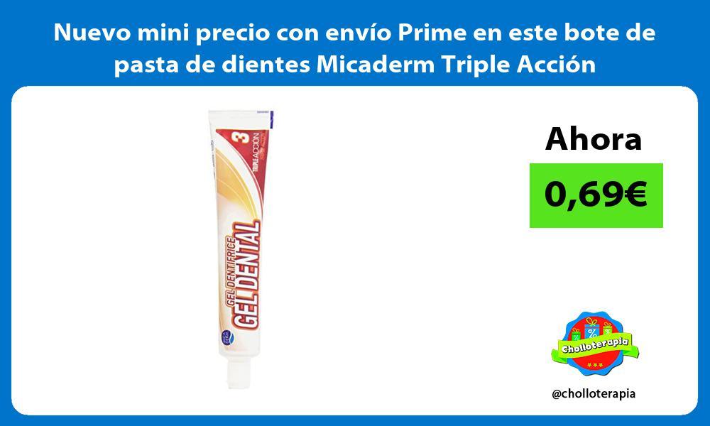 Nuevo mini precio con envío Prime en este bote de pasta de dientes Micaderm Triple Acción