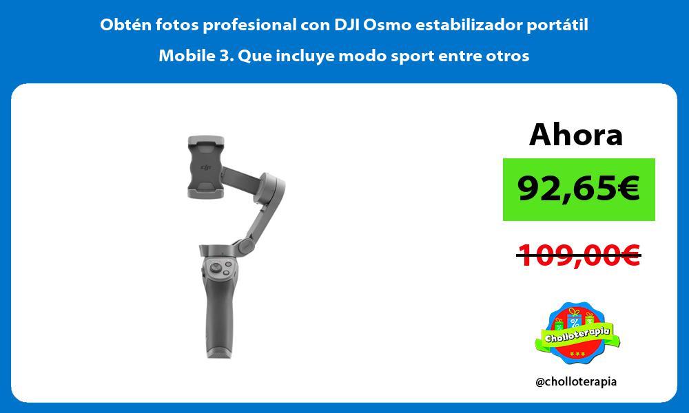 Obtén fotos profesional con DJI Osmo estabilizador portátil Mobile 3 Que incluye modo sport entre otros
