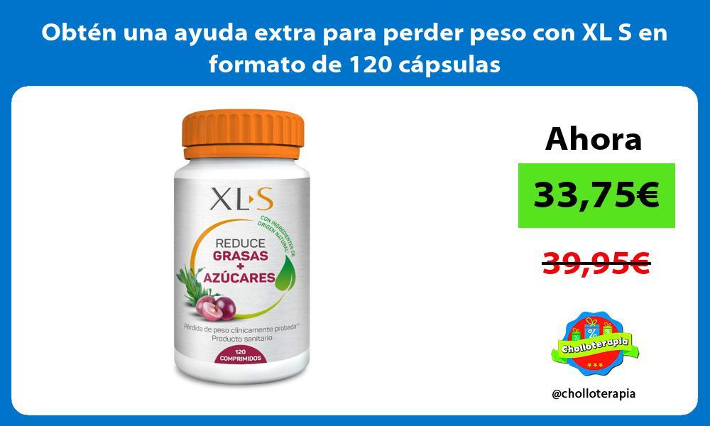 Obtén una ayuda extra para perder peso con XL S en formato de 120 cápsulas