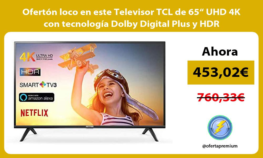 """Ofertón loco en este Televisor TCL de 65"""" UHD 4K con tecnología Dolby Digital Plus y HDR"""