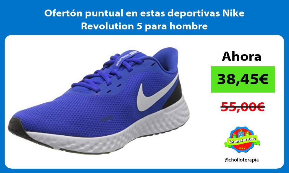 Ofertón puntual en estas deportivas Nike Revolution 5 para hombre