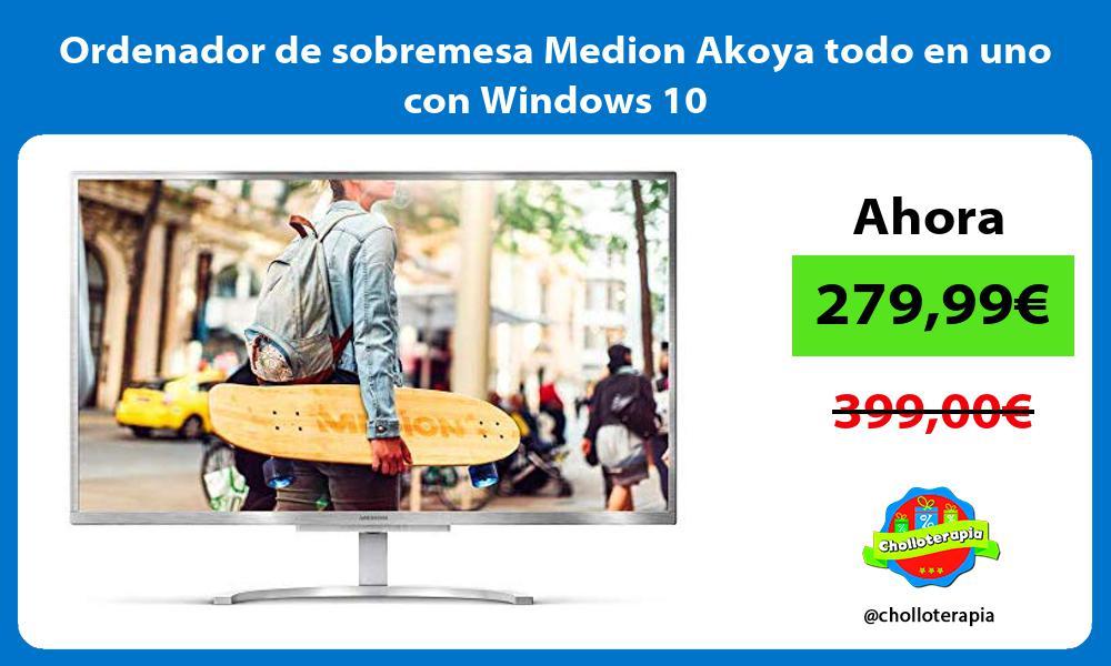 Ordenador de sobremesa Medion Akoya todo en uno con Windows 10