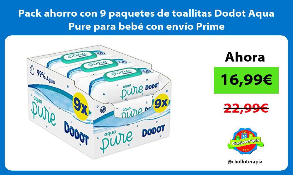 Pack ahorro con 9 paquetes de toallitas Dodot Aqua Pure para bebé con envío Prime