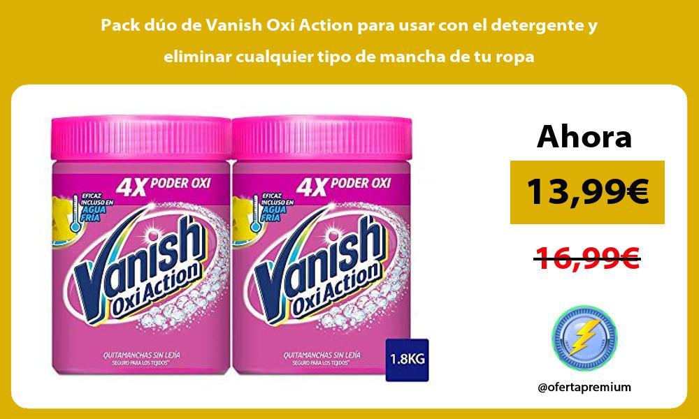 Pack dúo de Vanish Oxi Action para usar con el detergente y eliminar cualquier tipo de mancha de tu ropa