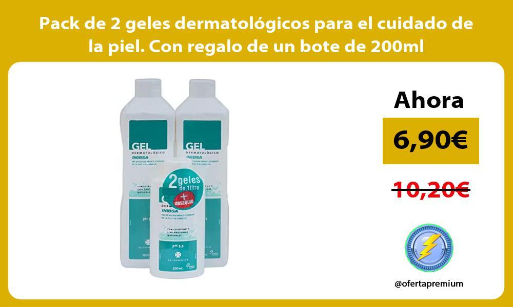 Pack de 2 geles dermatológicos para el cuidado de la piel Con regalo de un bote de 200ml
