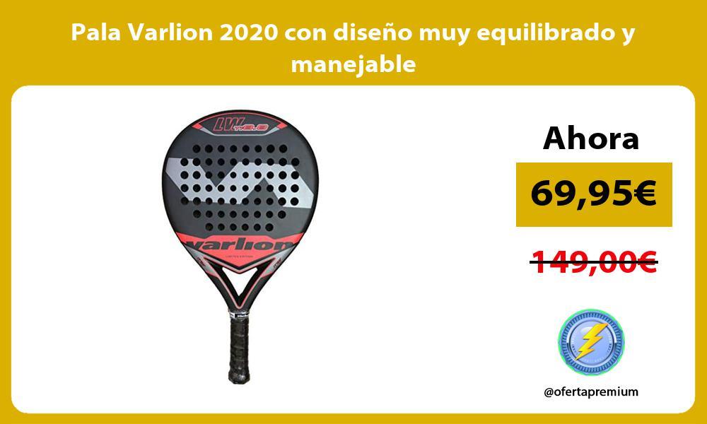 Pala Varlion 2020 con diseño muy equilibrado y manejable