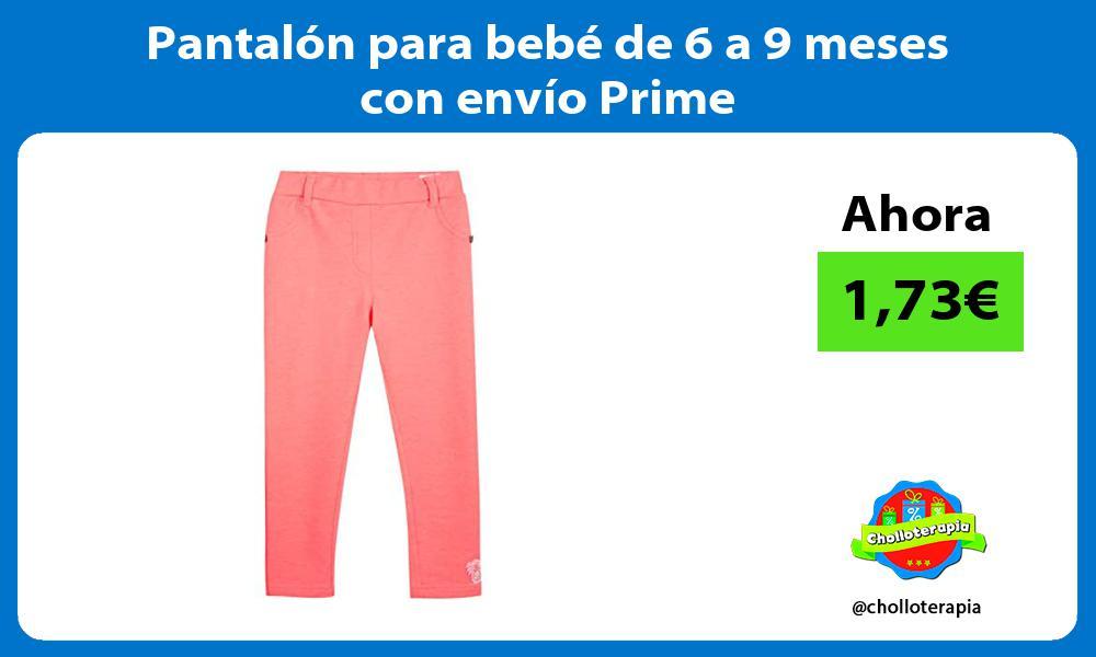 Pantalón para bebé de 6 a 9 meses con envío Prime