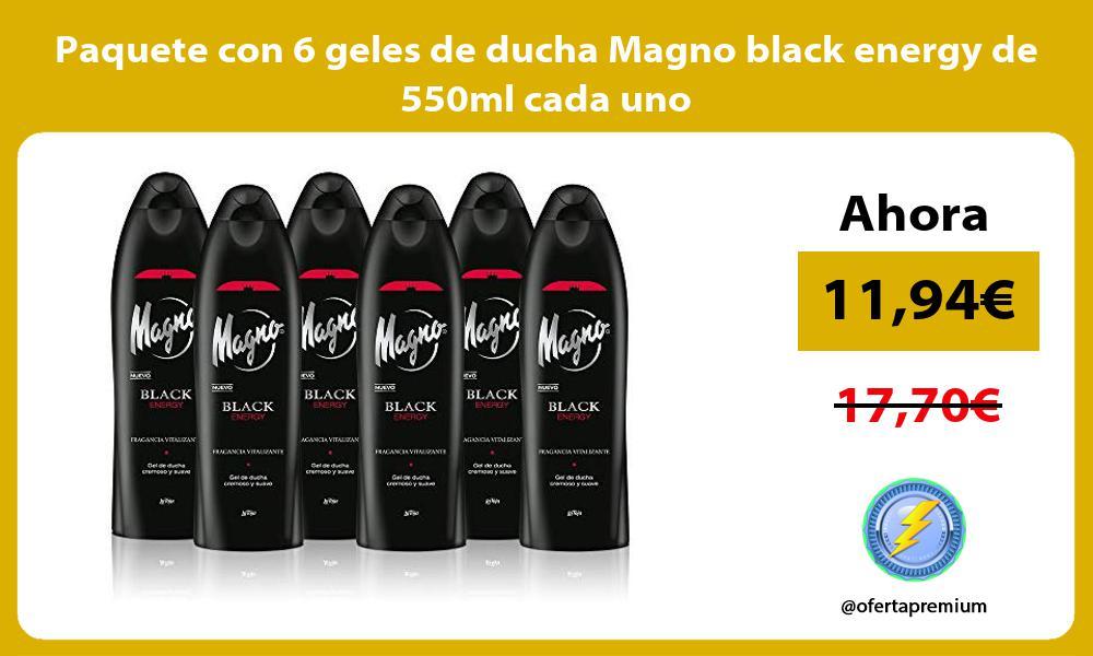 Paquete con 6 geles de ducha Magno black energy de 550ml cada uno
