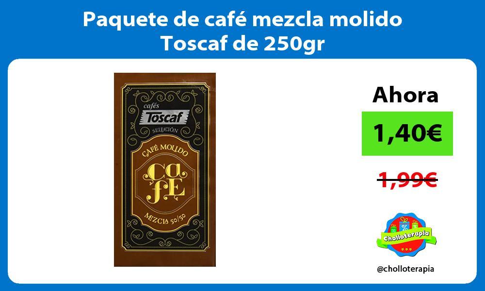 Paquete de café mezcla molido Toscaf de 250gr
