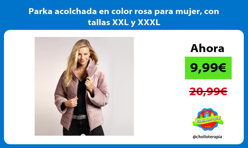 Parka acolchada en color rosa para mujer con tallas XXL y XXXL