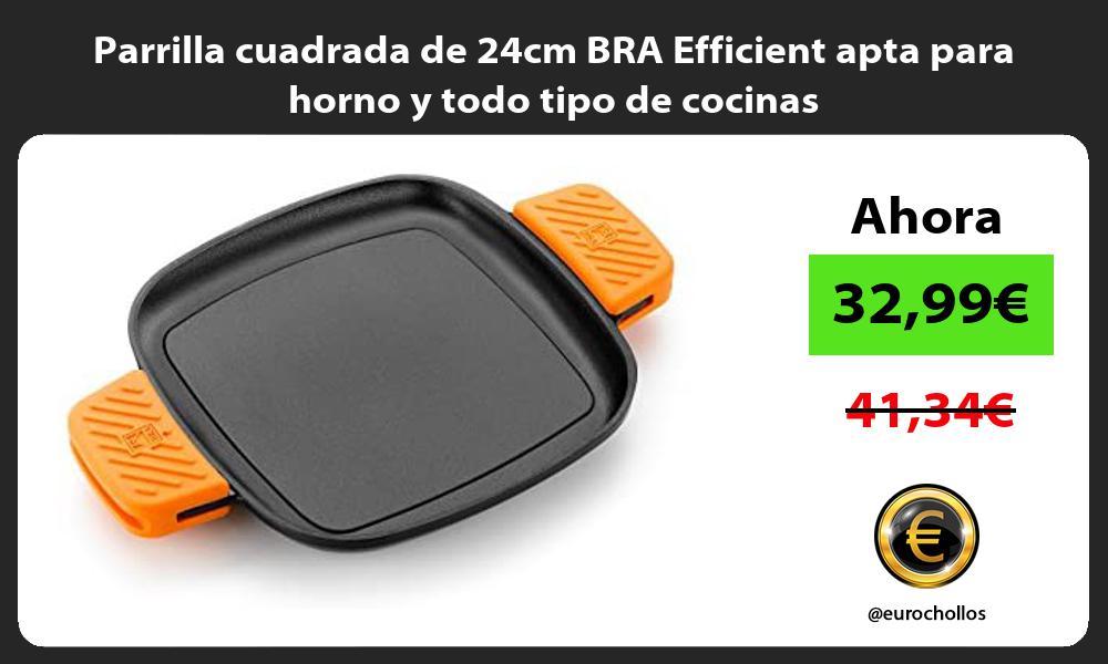 Parrilla cuadrada de 24cm BRA Efficient apta para horno y todo tipo de cocinas