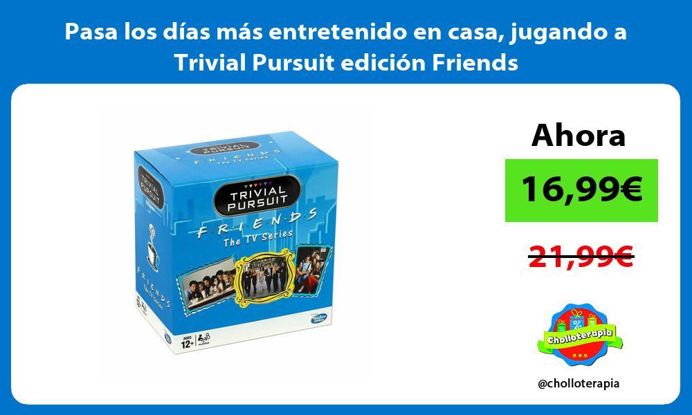 Pasa los días más entretenido en casa jugando a Trivial Pursuit edición Friends