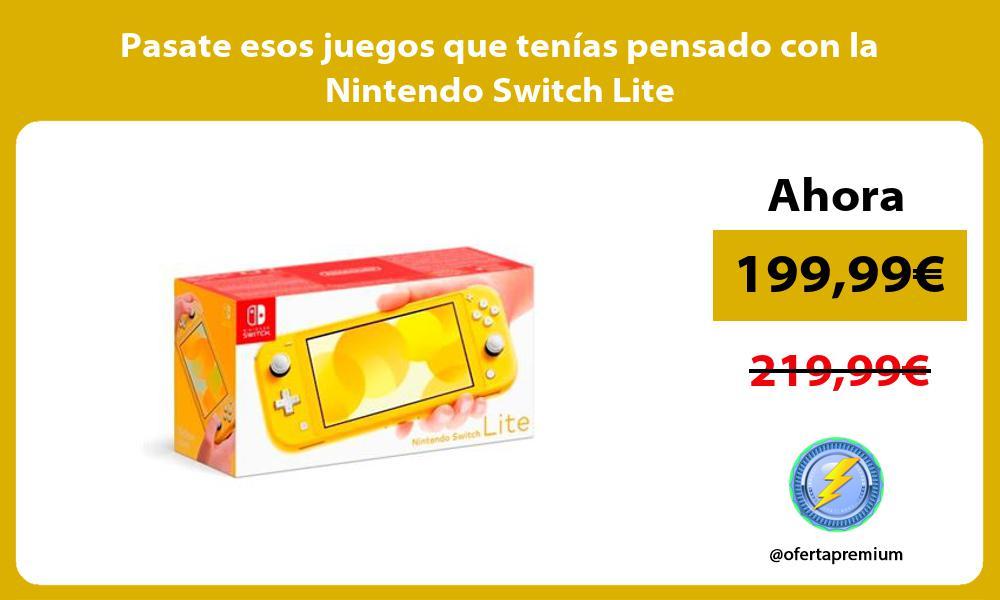 Pasate esos juegos que tenías pensado con la Nintendo Switch Lite