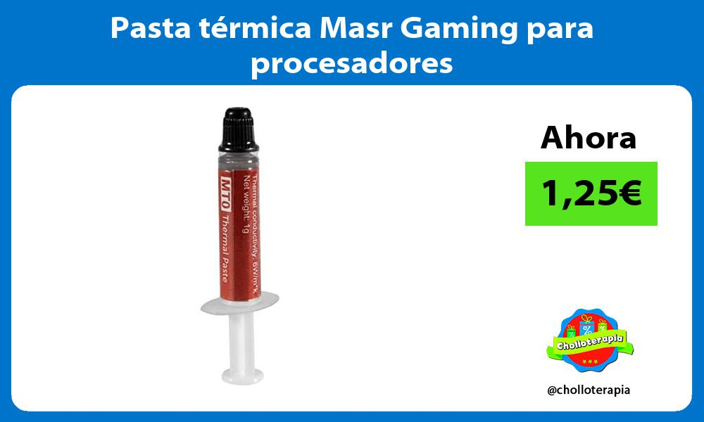 Pasta térmica Masr Gaming para procesadores