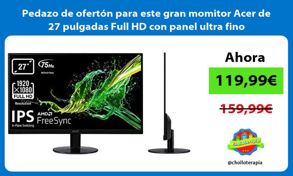 Pedazo de ofertón para este gran momitor Acer de 27 pulgadas Full HD con panel ultra fino