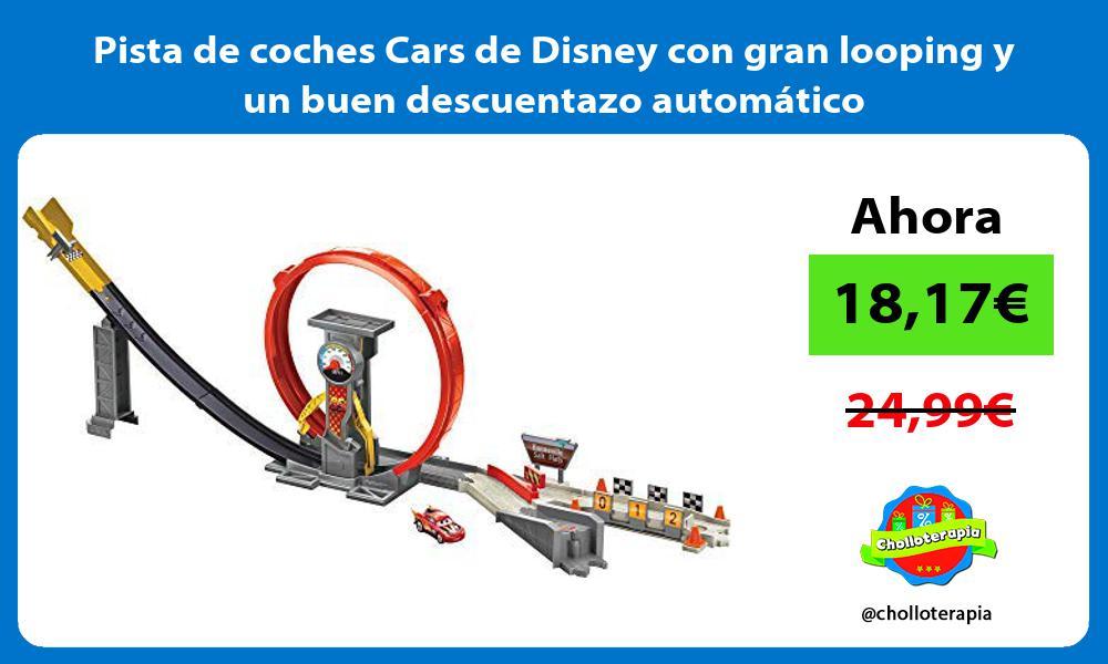 Pista de coches Cars de Disney con gran looping y un buen descuentazo automático