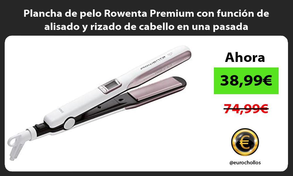 Plancha de pelo Rowenta Premium con función de alisado y rizado de cabello en una pasada