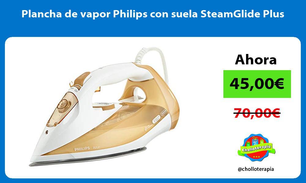 Plancha de vapor Philips con suela SteamGlide Plus