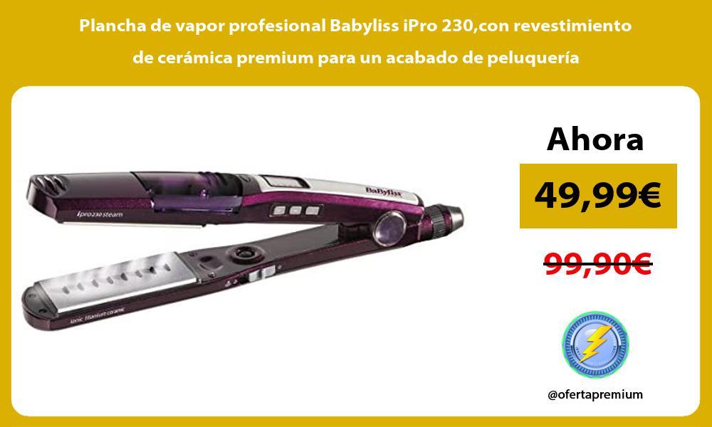 Plancha de vapor profesional Babyliss iPro 230con revestimiento de cerámica premium para un acabado de peluquería