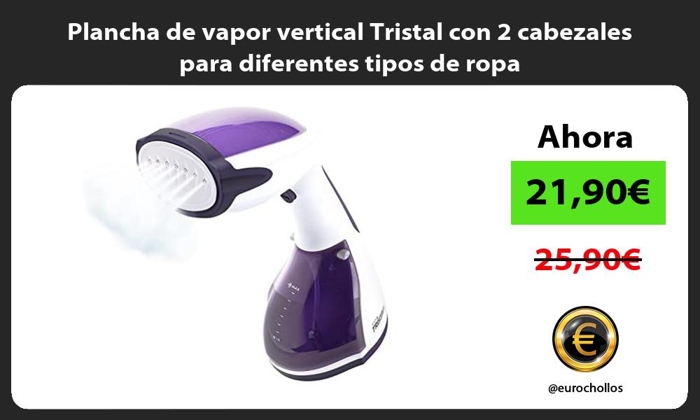 Plancha de vapor vertical Tristal con 2 cabezales para diferentes tipos de ropa