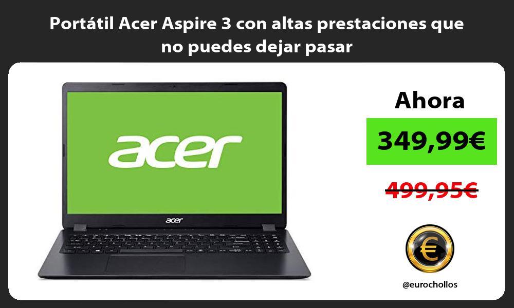Portátil Acer Aspire 3 con altas prestaciones que no puedes dejar pasar