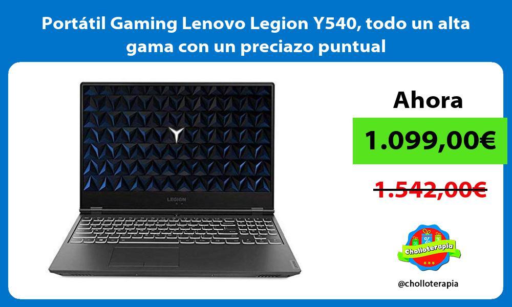 Portátil Gaming Lenovo Legion Y540 todo un alta gama con un preciazo puntual