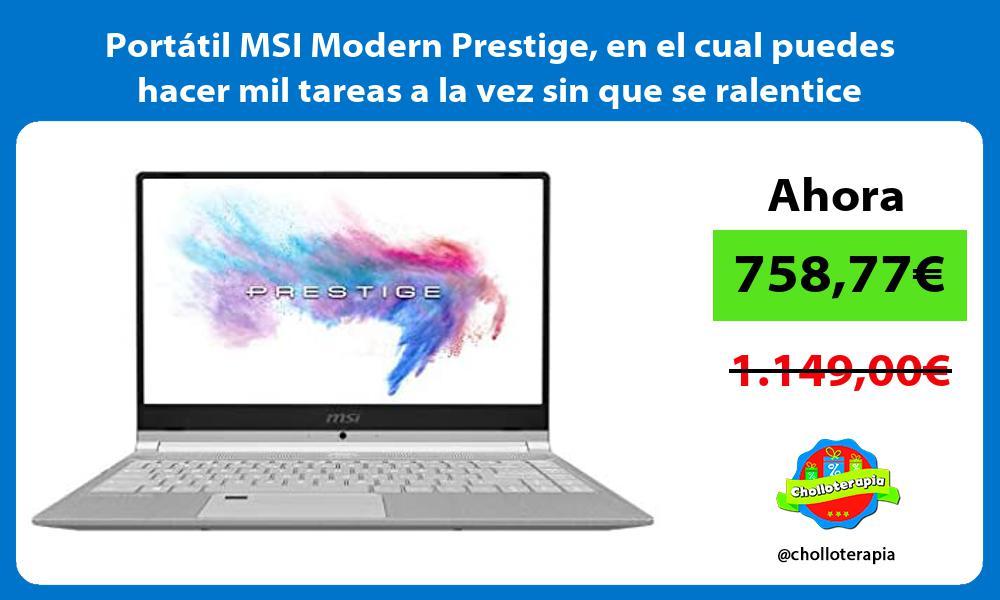 Portátil MSI Modern Prestige en el cual puedes hacer mil tareas a la vez sin que se ralentice