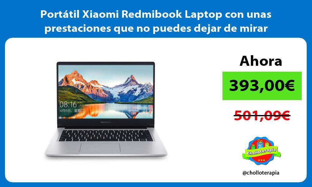 Portátil Xiaomi Redmibook Laptop con unas prestaciones que no puedes dejar de mirar