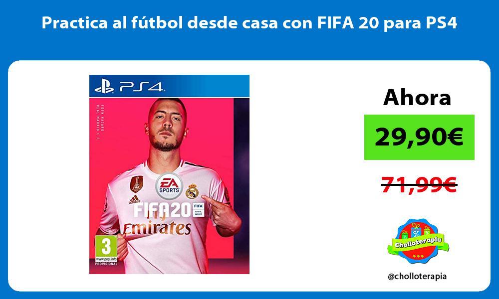 Practica al fútbol desde casa con FIFA 20 para PS4