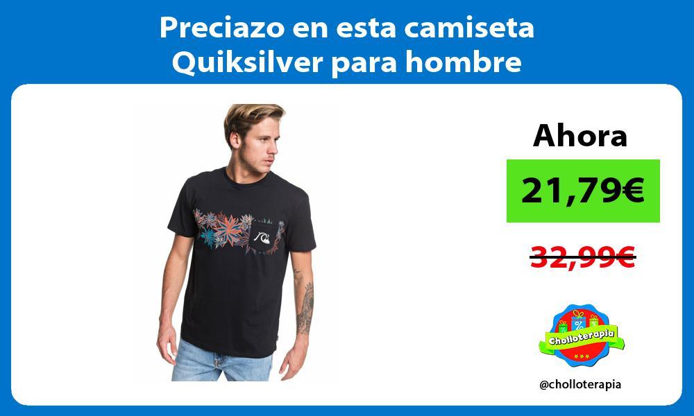 Preciazo en esta camiseta Quiksilver para hombre