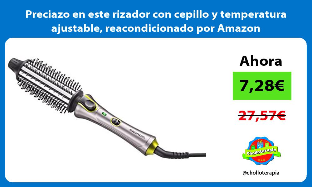 Preciazo en este rizador con cepillo y temperatura ajustable reacondicionado por Amazon