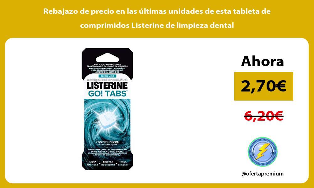 Rebajazo de precio en las últimas unidades de esta tableta de comprimidos Listerine de limpieza dental