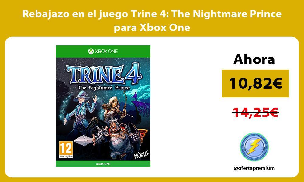 Rebajazo en el juego Trine 4 The Nightmare Prince para Xbox One