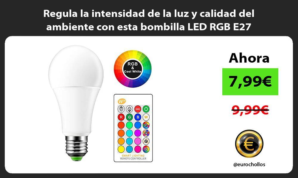 Regula la intensidad de la luz y calidad del ambiente con esta bombilla LED RGB E27