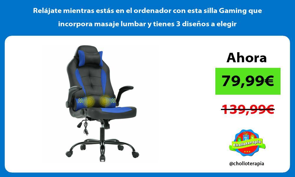 Relájate mientras estás en el ordenador con esta silla Gaming que incorpora masaje lumbar y tienes 3 diseños a elegir