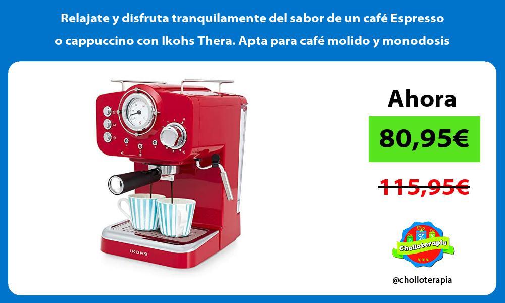 Relajate y disfruta tranquilamente del sabor de un café Espresso o cappuccino con Ikohs Thera Apta para café molido y monodosis