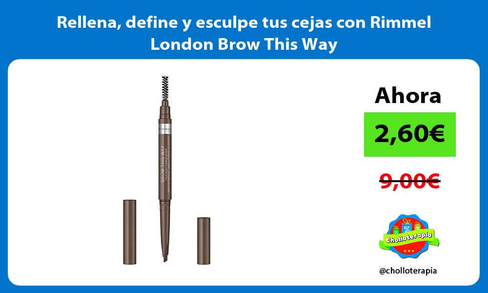 Rellena define y esculpe tus cejas con Rimmel London Brow This Way