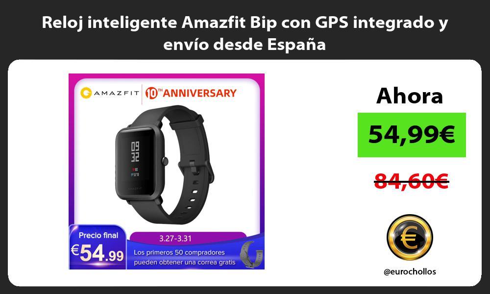Reloj inteligente Amazfit Bip con GPS integrado y envío desde España