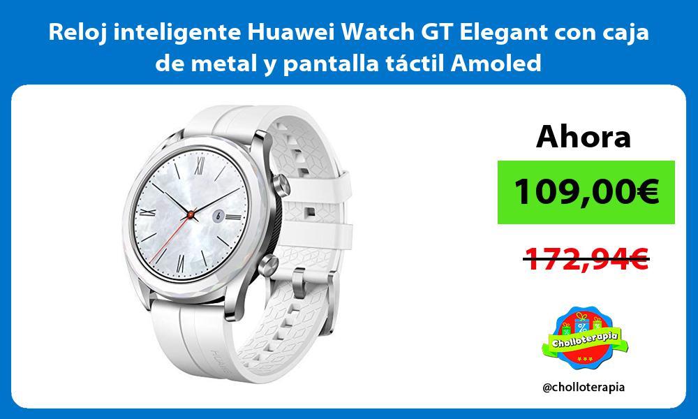 Reloj inteligente Huawei Watch GT Elegant con caja de metal y pantalla táctil Amoled