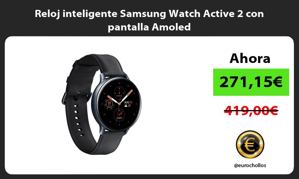Reloj inteligente Samsung Watch Active 2 con pantalla Amoled