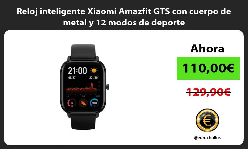 Reloj inteligente Xiaomi Amazfit GTS con cuerpo de metal y 12 modos de deporte