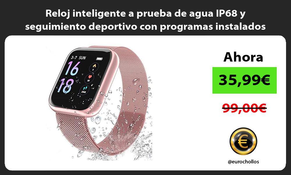 Reloj inteligente a prueba de agua IP68 y seguimiento deportivo con programas instalados