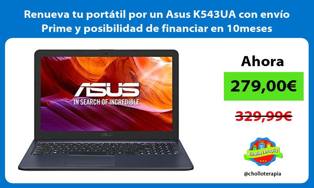 Renueva tu portátil por un Asus K543UA con envío Prime y posibilidad de financiar en 10meses