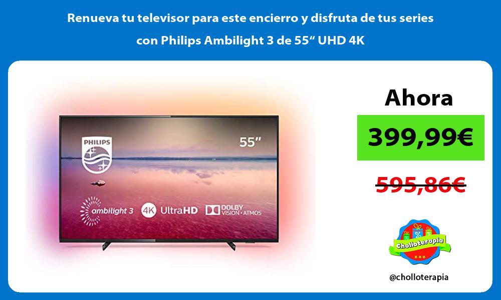 """Renueva tu televisor para este encierro y disfruta de tus series con Philips Ambilight 3 de 55"""" UHD 4K"""